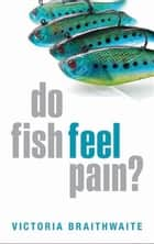 Do Fish Feel Pain? ebook by Victoria Braithwaite
