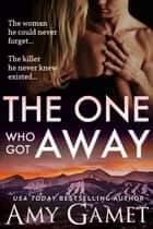 The One Who Got Away ebook by Amy Gamet
