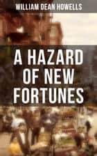 A HAZARD OF NEW FORTUNES - A New York Story ebook by William Dean Howells