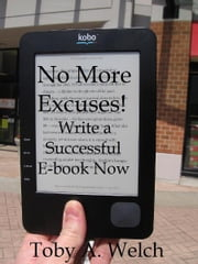 No More Excuses!: Write a Successful E-book Now ebook by Toby Welch