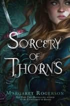 Sorcery of Thorns ebook by Margaret Rogerson