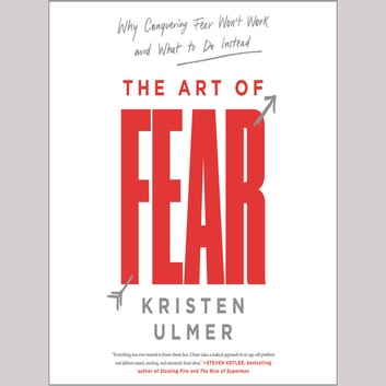 The Art of Fear - Why Conquering Fear Won't Work and What to Do Instead audiobook by Kristen Ulmer