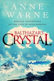 Balthazar's Crystal - A Magical Adventure with Royal Bears ebook by Anne Warne