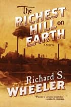The Richest Hill on Earth - A Novel ebook by Richard S. Wheeler