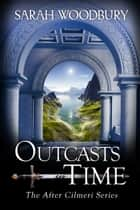 Outcasts in Time (The After Cilmeri Series) ebook by Sarah Woodbury
