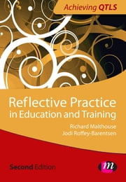 Reflective Practice in Education and Training ebook by Jodi Roffey- Barentsen,Richard Malthouse