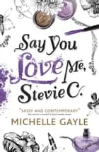 Say You Love Me, Stevie C ebook by Michelle Gayle
