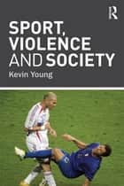Sport, Violence and Society ebook by Kevin Young