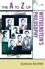 The A to Z of Wittgenstein's Philosophy ebook by Duncan Richter