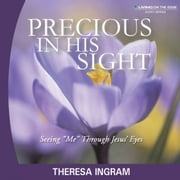 Precious in His Sight by Theresa Ingram - Seeing Me Through Jesus' Eyes audiobook by Theresa Ingram