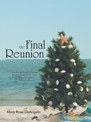The Final Reunion - Can the Spirit of Christmas be awakened in our time on earth to brighten every day? ebook by Mary Rose DeAngelo