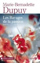 Les Ravages de la passion (Nouvelle édition) ebook by Marie-Bernadette DUPUY