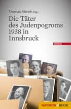 Die Täter des Judenpogroms 1938 in Innsbruck ebook by Thomas Albrich