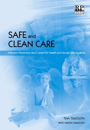 Safe and Clean Care - Infection Prevention and Control for Health and Social Care Students ebook by Tina Tilmouth