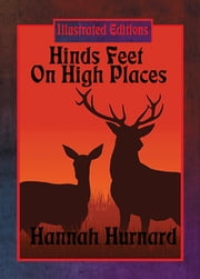 Hinds' Feet on High Places (Illustrated Edition) - With linked Table of Contents ebook by Hannah Hurnard,Robert Scott Crandall