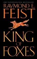 King of Foxes (Conclave of Shadows, Book 2) ebook by Raymond E. Feist