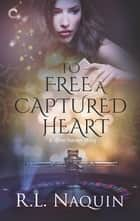To Free a Captured Heart - An Urban Fantasy Romance ebook by