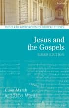 Jesus and the Gospels ebook by Clive Marsh, Professor Steve Moyise