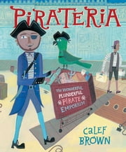 Pirateria - The Wonderful Plunderful Pirate Emporium (with audio recording) ebook by Calef Brown,Calef Brown