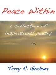 Peace Within - A Collection Of Inspirational Poems ebook by Terry R. Graham