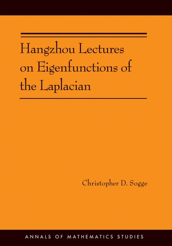 Hangzhou Lectures on Eigenfunctions of the Laplacian (AM-188) ebook by Christopher D. Sogge