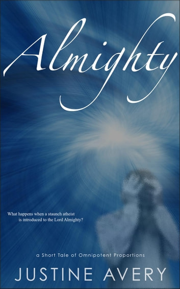 Almighty (a Short Tale of Omnipotent Proportions) ebook by Justine Avery