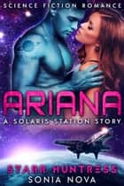 Ariana: A Solaris Station Story ebook by Sonia Nova, Starr Huntress