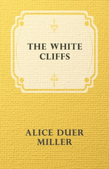 The White Cliffs ebook by Alice Duer Miller