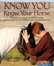 "Know You, Know Your Horse - An Intimate Look at Human and Horse Personalities: Identifying ""Types"" and Matchmaking to Ensure Long-Term Relationships ebook by Eunice Rush,Marry Morrow"