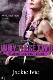 Why These Two - Vampire Assassin League, #11 ebook by Jackie Ivie
