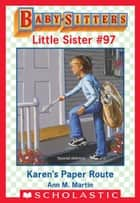 Karen's Paper Route (Baby-Sitters Little Sister #97) ebook by Ann M. Martin,Susan Tang