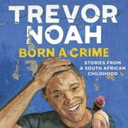 Born A Crime - Stories from a South African Childhood audiobook by Trevor Noah