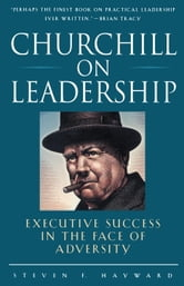 Churchill on Leadership - Executive Success in the Face of Adversity ebook by Steven F. Hayward