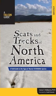 Scats and Tracks of North America: A Field Guide to the Signs of Nearly 150 Wildlife Species ebook by Halfpenny, James