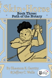 Skin Horse: Book Three—Path of the Notary ebook by Jeffrey Channing Wells,Shaenon K. Garrity