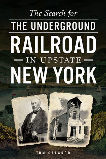 The Search for the Underground Railroad in Upstate New York ebook by Tom Calarco