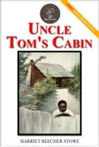 Uncle Tom's Cabin - (FREE Audiobook Included!) ebook by Harriet Beecher Stowe