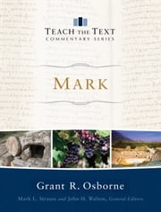 Mark (Teach the Text Commentary Series) ebook by Grant R. Osborne,Mark Strauss,John Walton