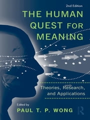 The Human Quest for Meaning - Theories, Research, and Applications ebook by Paul T. P. Wong