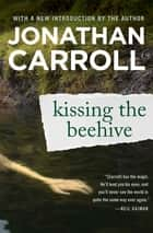 Kissing the Beehive ebook by Jonathan Carroll