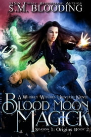 Blood Moon Magick - Whiskey Witches, #2 ebook by S.M. Blooding