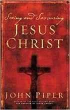 Seeing and savouring Jesus Christ ebook by JOHN PIPER