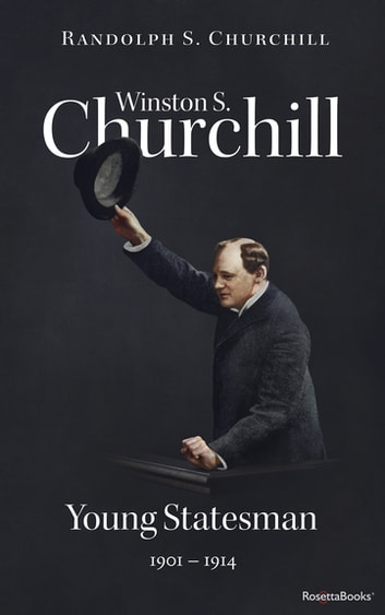 Winston S. Churchill: Young Statesman, 1901–1914 ebook by Randolph S. Churchill