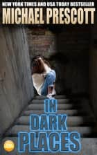In Dark Places ebook by Michael Prescott