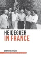 Heidegger in France ebook by Dominique Janicaud,David Pettigrew,François Raffoul