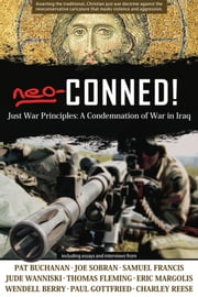 Neo-Conned! - Just War Principles: A Condemnation of War in Iraq ebook by D.  Liam O'Huallachain,J.  Forrest Sharpe,Bishop Hilarion Capucci,George Lopez, PhD