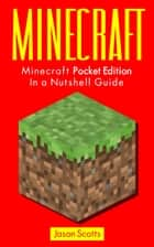 Minecraft: Minecraft Pocket Edition In a Nutshell Guide 電子書 by Jason Scotts