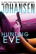 Hunting Eve: An Eve Duncan Novel 17 ebook by Iris Johansen