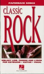 Classic Rock (Songbook) ebook by Hal Leonard Corp.