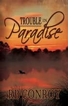 Trouble in Paradise ebook by R B Conroy